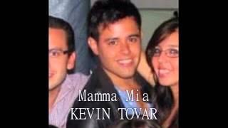 Mamma mia - Kevin Tovar