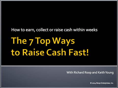 The Top 7 Ways to Raise Cash Fast - Richard Roop