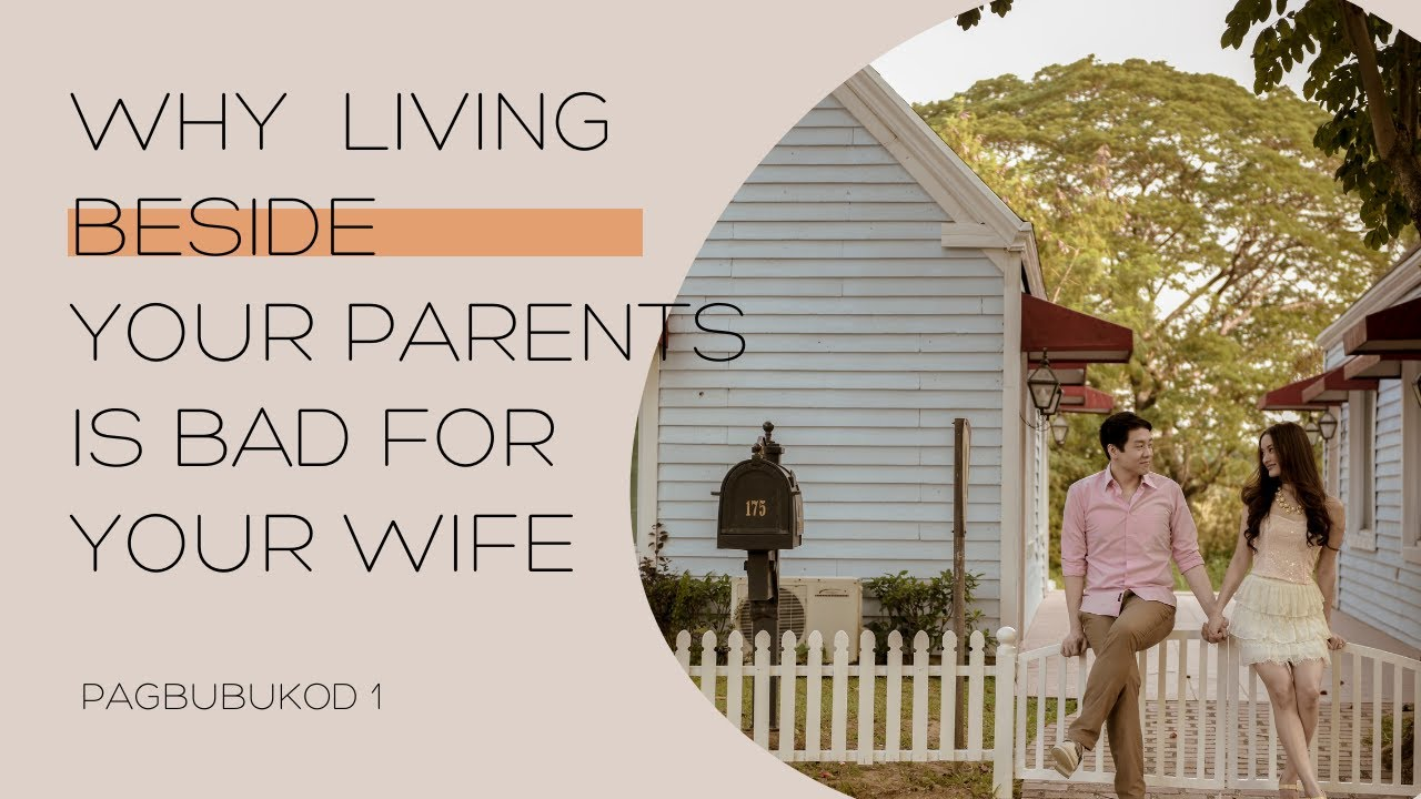 PAGBUBUKOD 1: WHY LIVING BESIDE YOUR PARENTS IS BAD FOR YOUR WIFE