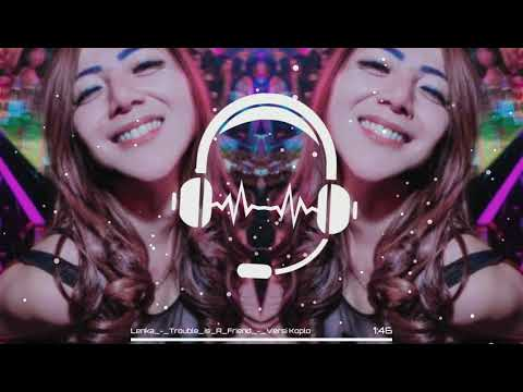#Lagu Story Wa Terbaru_Trouble is A Friend Versi Remix Koplo Dangdut