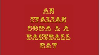 An Italian Soda and a Baseball Bat