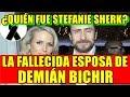¿QUIÉN FUE STEFANIE SHERK, LA FALLECIDA ESPOSA DE DEMIÁN BICHIR?
