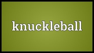 Knuckleball Meaning