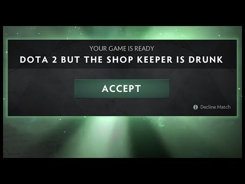 Dota 2 But The Shop Keeper Is Drunk