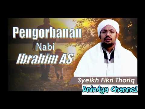 PENGORBANAN NABI IBRAHIM AS - SYEIKH FIKRI THORIQ