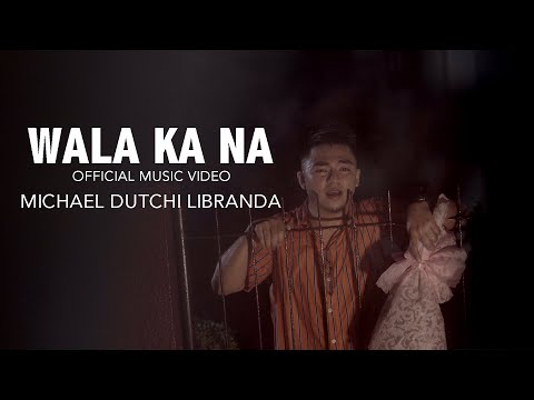 WALA KA NA/ MICHAEL DUTCHI LIBRANDA/ OFFICIAL MUSIC VIDEO