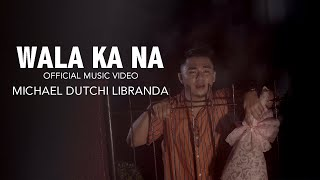 wala-ka-na-michael-dutchi-libranda-official-music-video