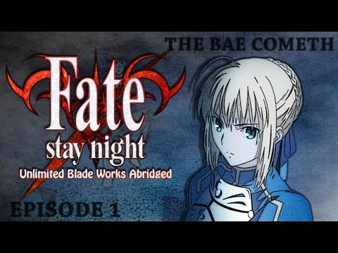 Fate Stay Night: Unlimited Blade Works Abridged Ep1 - The Bae Cometh