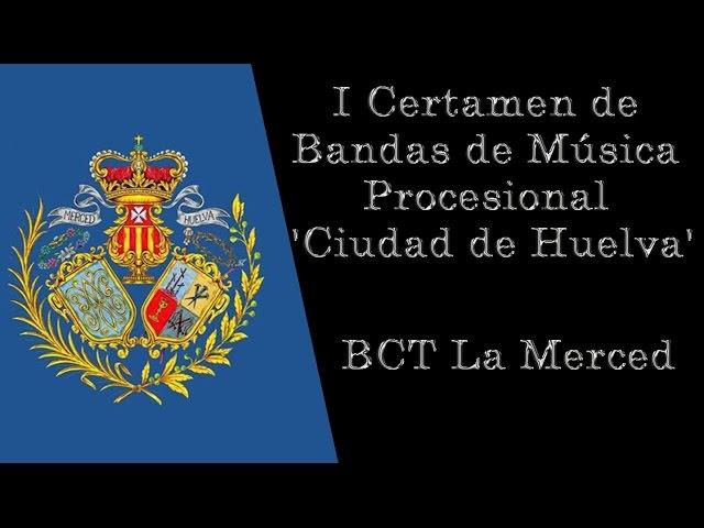 BCT La Merced (Maestro Artesano) I Certamen de Bandas de Música Procesional 'Ciudad de Huelva'