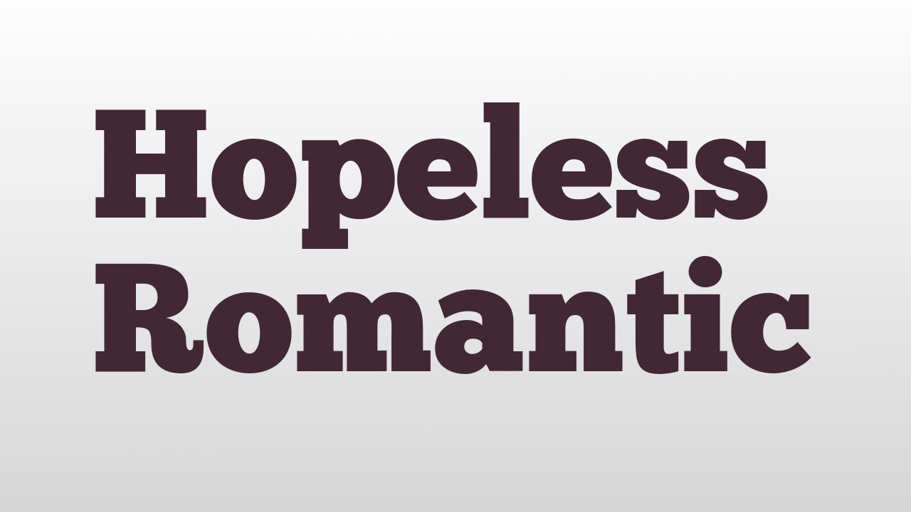 Hopeless romantic definition