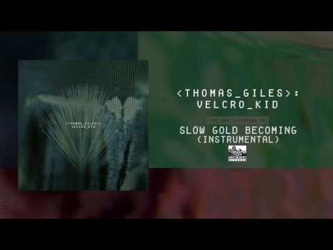 THOMAS GILES - Slow Gold Becoming (Instrumental)