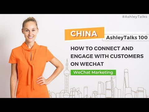 How to connect and engage with customers on WeChat– Ashley T