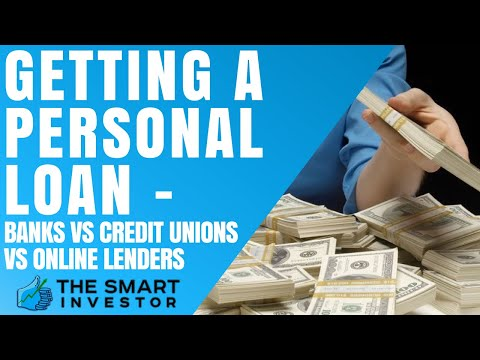Getting A Personal Loan -  Banks Vs Credit Unions Vs Online Lenders