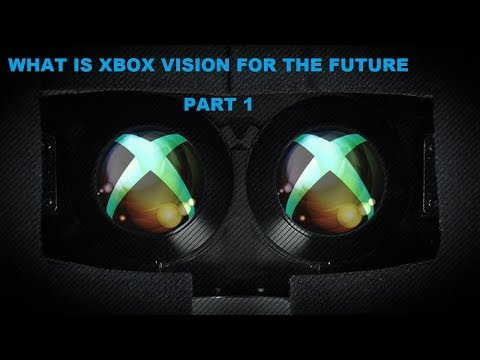 WHAT IS XBOX VISION FOR THE FUTURE  PART 1