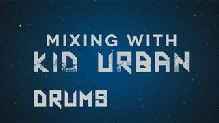 Mixing With Kid Urban | Episode 1 | Drums 720p [HD]