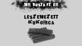 🔞 Mr.Busta feat. ER - Leszemezett Kukorica | Music Video |🌽