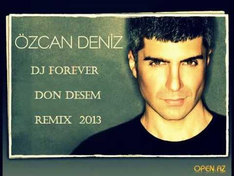 Dj Forever Ozcan deniz - Don desem Remix 2013