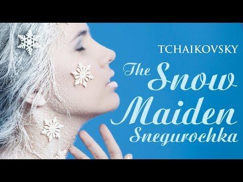 Tchaikovsky: The Snow Maiden - Snegurochka