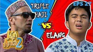 GOKS MAMEN! Haji Haji Haji Badrun VS Elang, Bakal Seru Nih - Kun Anta Eps 27 PART 1