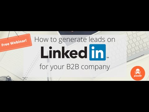 How to generate leads on LinkedIn for your B2B company