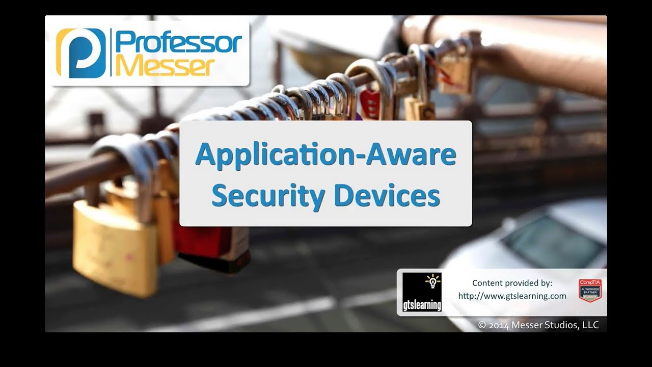 Application-Aware Security Devices - CompTIA Security+ SY0-401: 1.1