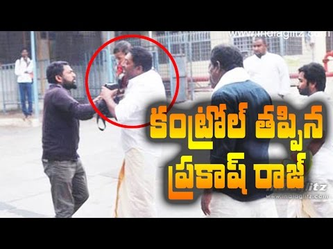 Prakash Raj loses his cool on media person