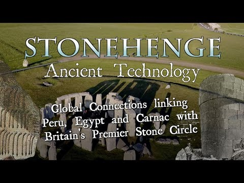 Stonehenge Ancient Technology: Global Connections Linking it with Peru, Egypt and Carnac
