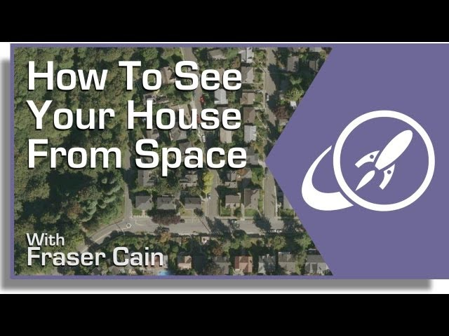 How Can You See a Satellite View of Your House    Universe Today