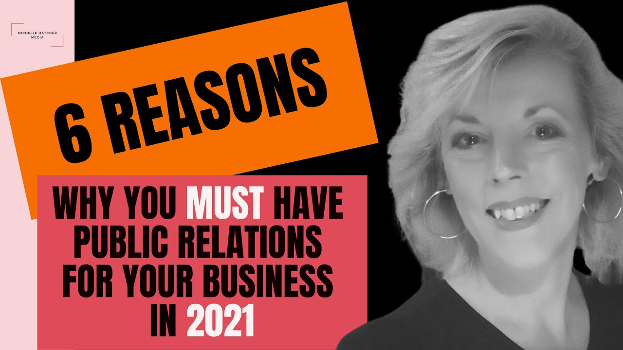 6 Reasons Why You MUST Have Public Relations For Your Business In 2021