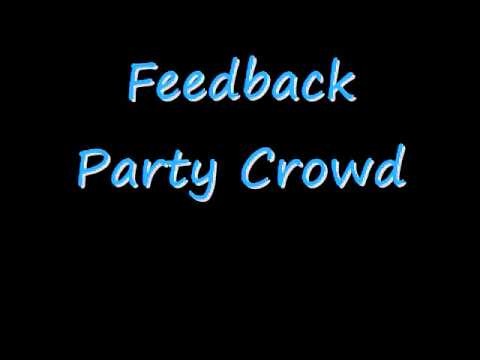 Feedback - Party Crowd