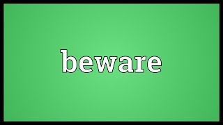 Beware Meaning