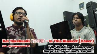 Kei Takebuchi (竹渕慶) - In This Blanket (Cover) feat. Rizky Januardi