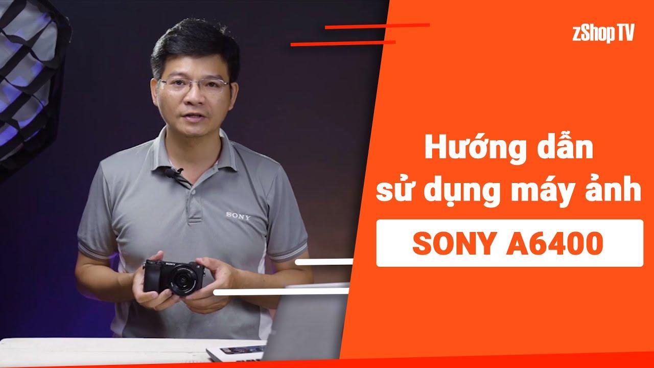 [Dr.Thanh]  Hướng dẫn sử dụng Sony A6400 & Tại sao sánh ngang với fullframe?
