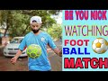 BE YOU NICK - WATCHING FOOTBALL MATCH||With Friends||Foot Ball Match|| Hindi|2018 New Update||