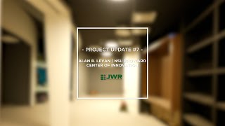 JWR Project Update #7 - Alan B. Levan | NSU Broward Center of Innovation