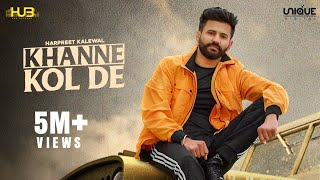 Khanne kol De (Official Video) Harpreet Kalewal | Mr. Vgrooves | Xeem Vwj Punjabi Songs 2021