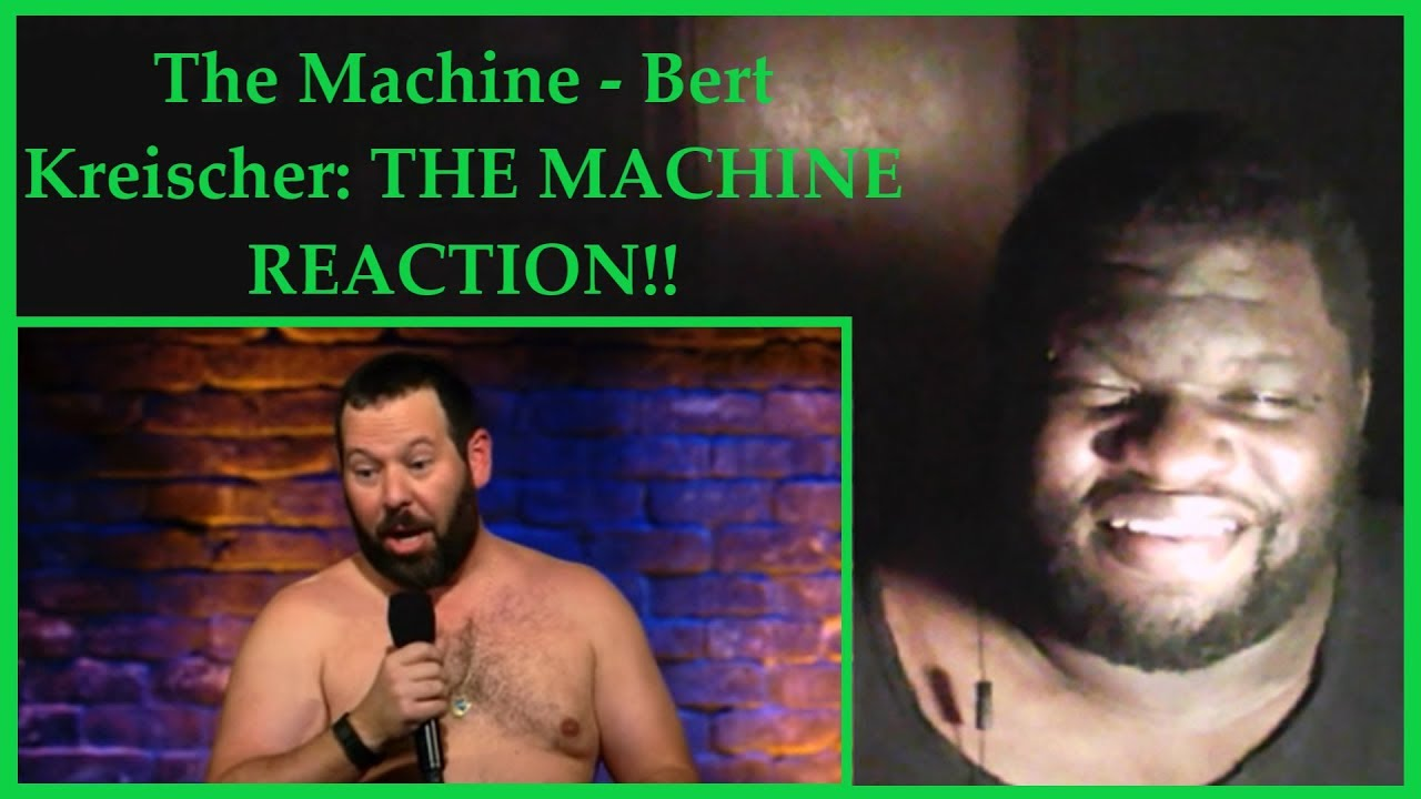 Bert Kreischer: THE MACHINE REACTION!!
