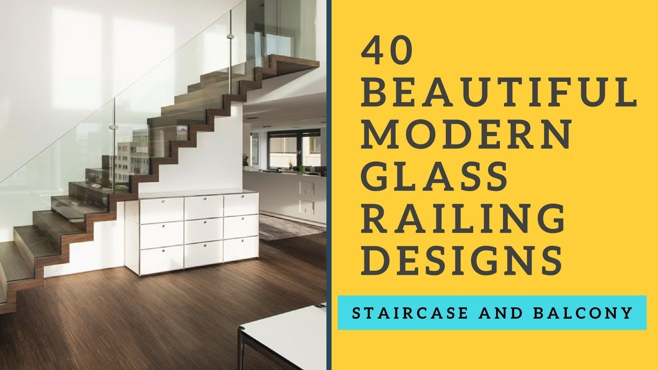 40 Beautiful Modern Glass Railing Designs For Staircase And Balcony
