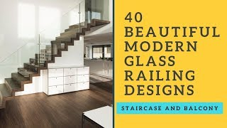 40 Beautiful Modern Glass Railing Designs for Staircase and Balcony- Plan N Design