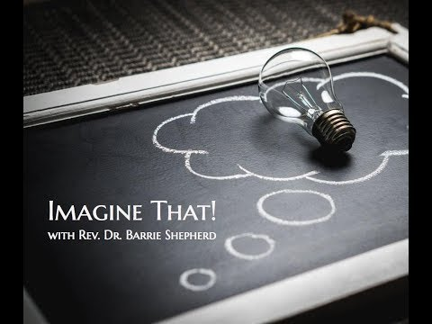 "Rev. Dr. J. Barrie Shepherd - ""Imagine That!"""