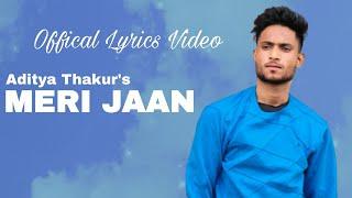 Meri Jaan : Aditya Thakur   aadi music, aditya thakur, new song 2021, Aditya thakur new songs