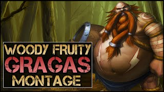 Woody Fruity Montage - Best Gragas Plays