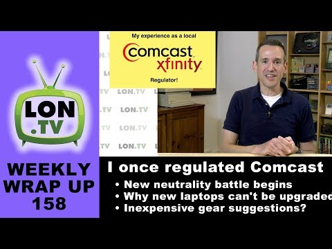 Weekly Wrapup 158 - My experience as a local Comcast regulator, Net Neutrality action day, and more: