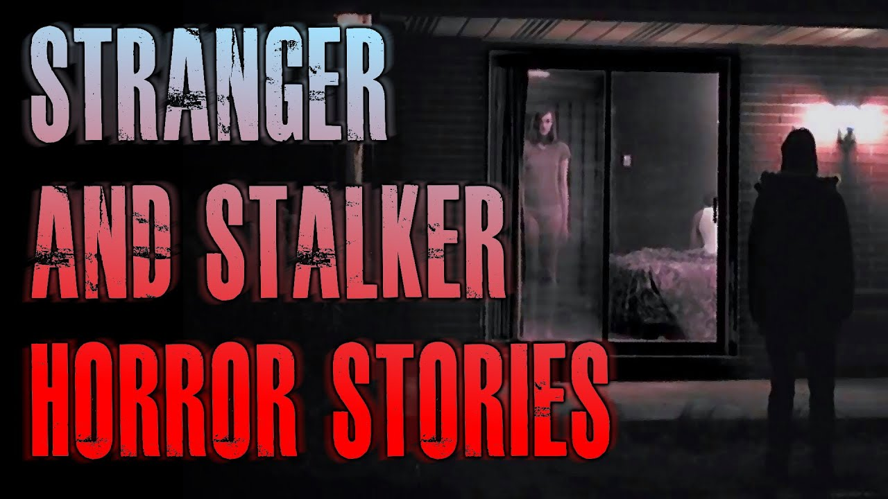 6 TRUE Scary Stranger & Stalker Horror Stories | True Scary Stories
