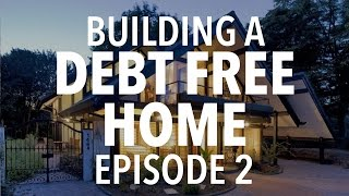 Building a DEBT FREE Home Episode 2: Financial Strategy Pt 1