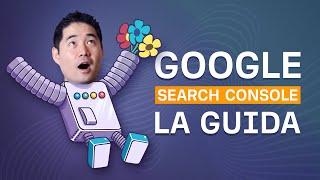 Come usare Google Search Console per Migliorare la Tua SEO