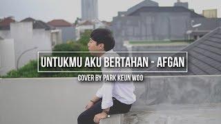 COVER Untukmu Aku Bertahan Afgan Park Keun Woo