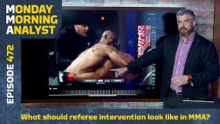 What Should Referee Intervention in MMA Look Like? | Monday Morning Analyst #472