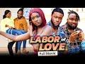LABOR OF LOVE (Full Movie) Chinenye Nnebe/Stan Nze/Omalicha 2021 Trending Nigerian Nollywood Movie