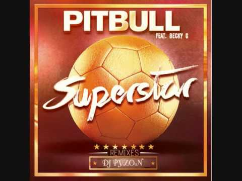 Pitbull feat. Becky G - Superstar  ( Remix Dj Pyzon )